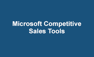 Microsoft Competitive Sales Tools